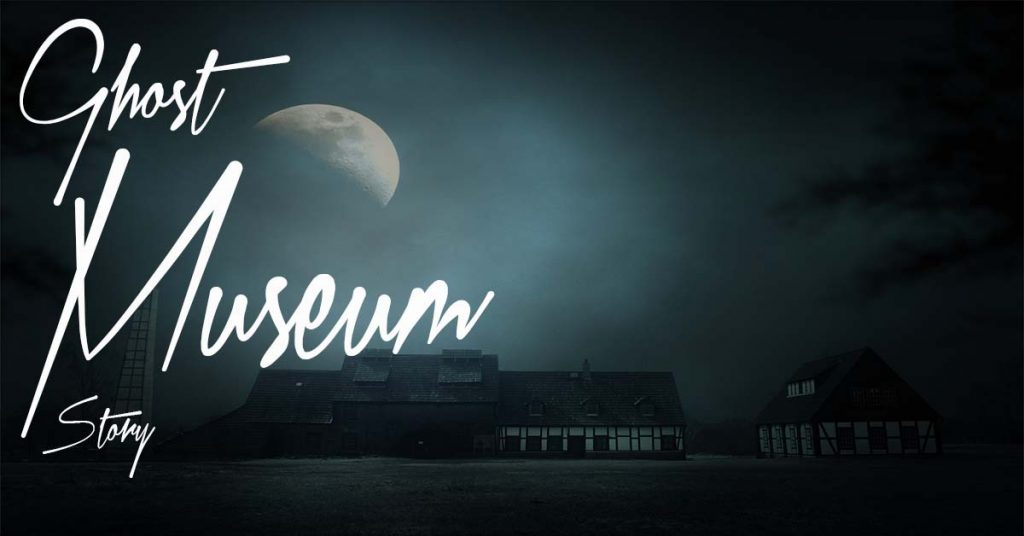 Ghost Museum Story
